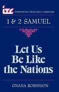 Itc 1&2 Samuel Let Us Be Like the Nations (International Theological Commentary Series)