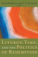 Liturgy, Time, and the Politics of Redemption (Radical Traditions Series)