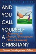 And You Call Yourself a Christian? (Leaders Guide) (Dialog Study Series)