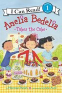 Amelia Bedelia Takes the Cake (I Can Read!1 Series)