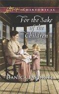For the Sake of the Children (Love Inspired Series Historical)