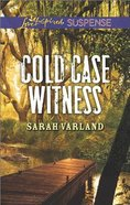 Cold Case Witness (Love Inspired Suspense Series)