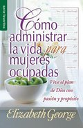 Como Administrar Bien La Vida Para Mujeres Ocupadas (Life Management For Busy Women) (Serie Favoritos Series)