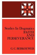 Faith and Perservance (Studies In Dogmatics Series)