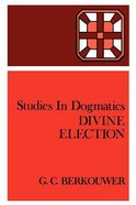 Divine Election (Studies In Dogmatics Series)