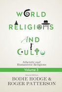 Materialistic and Naturalistic Religions: Atheistic and Humanistic Religions (#03 in World Religion & Cults Series)