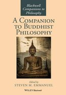 A Companion to Buddhist Philosophy (Blackwell Companions To Philosophy Series)
