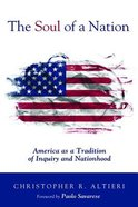 Soul of a Nation, The: America As a Tradition of Inquiry and Nationhood