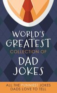 The Worlds Greatest Collection of Dad Jokes