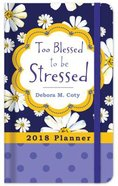 2018 Planner: Too Blessed To Be Stressed