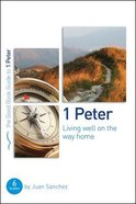 1 Peter - Living Well on the Way Home (The Good Book Guides Series)