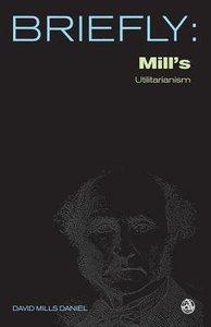 Mills Utilitarianism (Briefly Series)