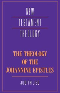 The Theology of the Johannine Epistles (Cambridge New Testament Theology Series)