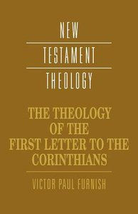 The Theology of the First Letter to the Corinthians (Cambridge New Testament Theology Series)