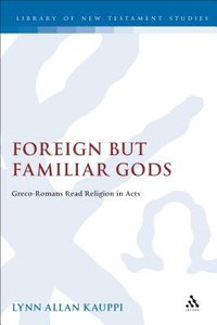 Foreign But Familiar Gods (Journal For The Study Of The New Testament Supplement Series)