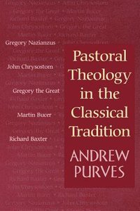 Pastoral Theology in the Classical Tradition