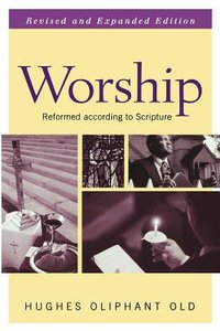 Worship Reformed According to Scripture (2nd Edition)