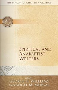 Spiritual and Anabaptist Writers (Library Of Christian Classics Series)
