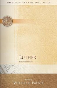 Luther Lectures on Romans (Library Of Christian Classics Series)