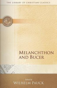 Melanchthon and Bucer (Library Of Christian Classics Series)