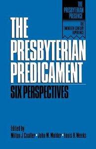 The Presbyterian Predicament (The Presbyterian Presence Series)