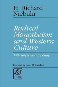 Radical Monotheism and Western Culture (Library Of Theological Ethics Series)