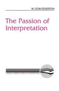 The Passion of Interpretation (Literary Currents In Biblical Interpretation Series)