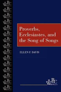 Proverbs, Ecclesiastes, and the Song of Songs (Westminster Bible Companion Series)