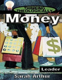 Money (Leaders Guide) (Thinking Theologically About Series)