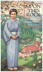 Upon This Rock: The Sacrifices of a Japanese Nurse For a Young Church