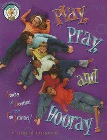 Play, Pray, and Hooray!