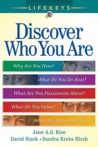 Discover Who You Are - Why Are You Here? - What You Do Best? - What Are You Passionate About? - What Do You Value? - What Are Your Priorities? (Lifekeys Series)