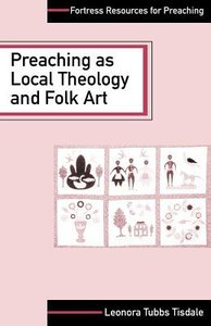 Preaching as Local Theology and Folk Art (Fortress Resources For Preaching Series)