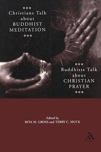 Christians Talk About Buddhist Meditation, Buddhists Talk About Christian Prayer