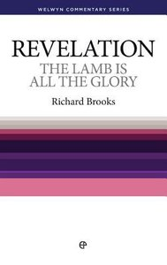 The Lamb is All the Glory (Revelation) (Welwyn Commentary Series)