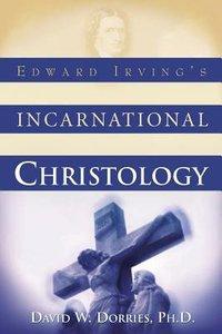 Edward Irvings Incarnational Christology