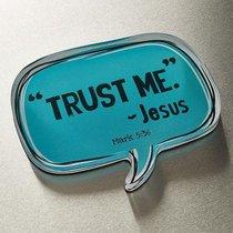 Acrylic Bubble Magnet: Trust Me - Jesus