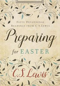 Preparing For Easter: Fifty Devotional Readings From Cs Lewis