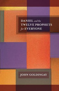 Daniel and the Twelve Prophets For Everyone (Old Testament Guide For Everyone Series)