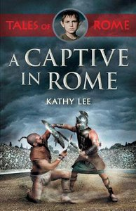 A Captive in Rome (#1 in Tales Of Rome Series)