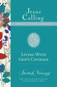 Living With Gods Courage (Jesus Calling Bible Study Series)