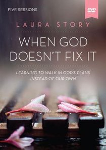 When God Doesnt Fix It: Lessons You Never Wanted to Learn, Truths You Cant Live Without (A DVD St