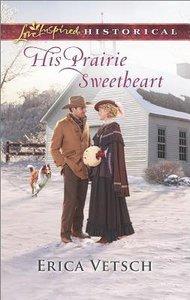 His Prairie Sweetheart (Love Inspired Series Historical)