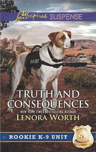 Truth and Consequences (Rookie K-9 Unit) (Love Inspired Suspense Series)