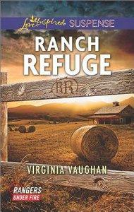 Ranch Refuge (Rangers Under Fire) (Love Inspired Suspense Series)