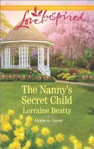 The Nannys Secret Child (Home to Dover) (Love Inspired Series)