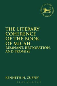 The Literary Coherence of the Book of Micah (Library Of Hebrew Bible/old Testament Studies Series)