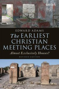 The Earliest Christian Meeting Places (Library Of New Testament Studies Series)