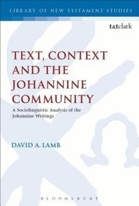Text, Context and the Johannine Community (Library Of New Testament Studies Series)