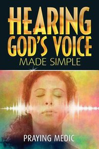 Hearing Gods Voice Made Simple